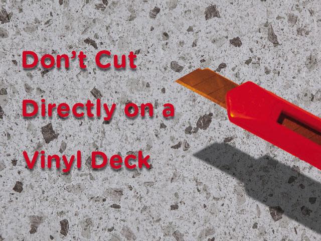 Do Not Cut on a Vinyl Deck