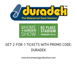 Duradek at the BC Home and Garden Show Feb 20-24, 2019 2-for-1 tickets